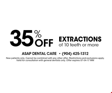 35% Off Extractions of 10 teeth or more. New patients only. Cannot be combined with any other offer. Restrictions and exclusions apply.Valid for consultation with general dentists only. Offer expires 07-04-17 MM