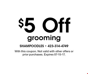 $5 Off grooming. With this coupon. Not valid with other offers or prior purchases. Expires 07-15-17.