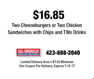 $16.85 Two Cheeseburgers or Two Chicken Sandwiches with Chips and TWo Drinks. Limited Delivery Area - $7.50 MinimumOne Coupon Per Delivery. Expires 7-15-17