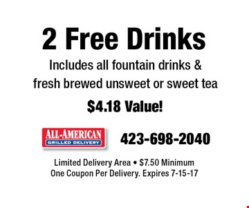 2 Free Drinks Includes all fountain drinks & fresh brewed unsweet or sweet tea $4.18 Value!. Limited Delivery Area - $7.50 Minimum One Coupon Per Delivery. Expires 7-15-17
