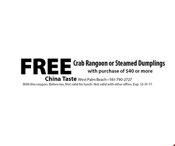 Free Crab Rangoon or Steamed Dumplings with purchase of $40 or more. With this coupon. Before tax. Not valid for lunch. Not valid with other offers. Exp. 12-31-17.