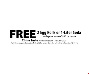 Free2 Egg Rolls or 1-Liter Soda with purchase of $30 or more. With this coupon. Before tax. Not valid for lunch. Not valid with other offers. Exp. 12-31-17.