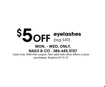 $5 Off eyelashes(reg $30). Cash only. With this coupon. Not valid with other offers or prior purchases. Expires 07-15-17