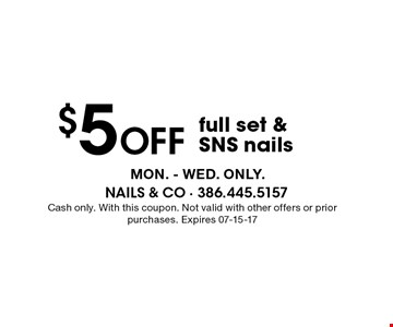 $5 Off full set &SNS nails. Cash only. With this coupon. Not valid with other offers or prior purchases. Expires 07-15-17