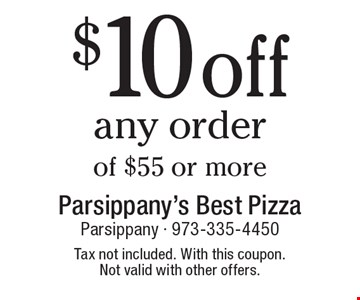 $10 off any order of $55 or more. Tax not included. With this coupon. Not valid with other offers.
