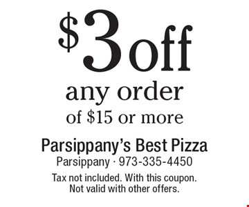 $3 off any order of $15 or more. Tax not included. With this coupon. Not valid with other offers.