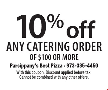 10% off any catering order of $100 or more. With this coupon. Discount applied before tax. Cannot be combined with any other offers.
