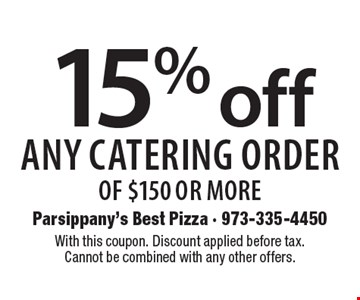 15% off any catering order of $150 or more. With this coupon. Discount applied before tax. Cannot be combined with any other offers.