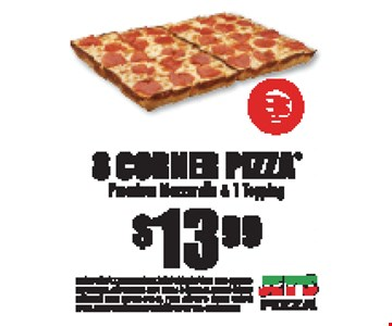 $13.99 8 Corner Pizza Premium Mozzarella & 1 Topping. Expires 9/15/17. Franklin & Hillsboro only. Extra or premium toppings, substitutions, extra sauces & dressings, tax and delivery additional. Must present coupon. Prices subject to change without notice. Nutrition information available at JetsPizza.com/Nutrition