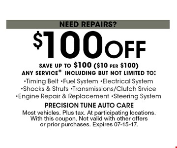 $100 Off save up to $100 ($10 per $100) any service* including but not limited to: need repairs?. Most vehicles. Plus tax. At participating locations. With this coupon. Not valid with other offers or prior purchases. Expires 07-15-17.