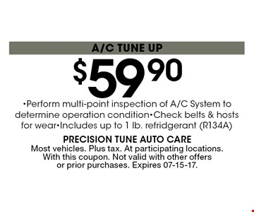 $59 .90 a/c tune up. Most vehicles. Plus tax. At participating locations. With this coupon. Not valid with other offers or prior purchases. Expires 07-15-17.