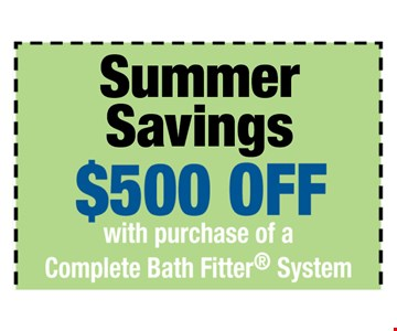 $500 off with purchase of a Complete Bath Fitter System. One offer per customer. One complete tub or shower, wall and valve. Coupon MUST be presented at time of consultation only. Offer applied to same day purchases. Valid only at participating Bath Fitter locations. See associate for details. Expires 07-04-17.