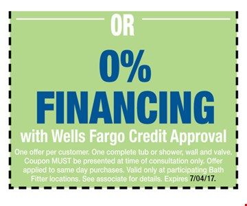 0% Financing with Wells Fargo Credit Approval. One offer per customer. One complete tub or shower, wall and valve. Coupon MUST be presented at time of consultation only. Offer applied to same day purchases. Valid only at participating Bath Fitter locations. See associate for details. Expires 07-04-17.