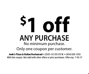 $1 off any purchase. Jenk's Pizza & Italian Restaurant - 2245-112 CR 210 W. - (904) 826-1555With this coupon. Not valid with other offers or prior purchases. Offer exp. 7-05-17