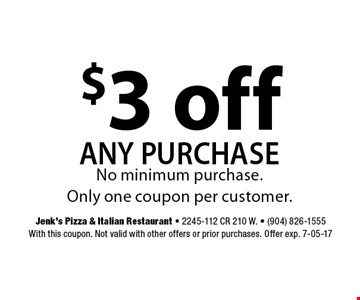 $3 off any purchase. Jenk's Pizza & Italian Restaurant - 2245-112 CR 210 W. - (904) 826-1555With this coupon. Not valid with other offers or prior purchases. Offer exp. 7-05-17