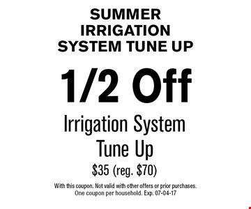 1/2 Off Irrigation SystemTune Up$35 (reg. $70). With this coupon. Not valid with other offers or prior purchases. One coupon per household. Exp. 07-04-17