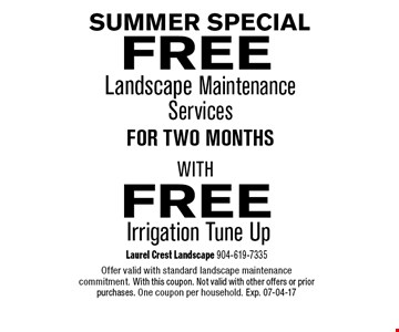 Landscape Maintenance Servicesfor two months. Offer valid with standard landscape maintenancecommitment. With this coupon. Not valid with other offers or prior purchases. One coupon per household. Exp. 07-04-17