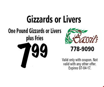 7.99 Gizzards or Livers. Valid only with coupon. Not valid with any other offer. Expires 07-04-17.