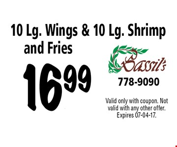 16.99 10 Lg. Wings & 10 Lg. Shrimpand Fries. Valid only with coupon. Not valid with any other offer. Expires 07-04-17.