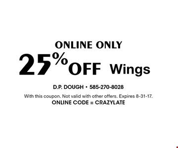 Online Only 25% Off Wings. With this coupon. Not valid with other offers. Expires 8-31-17. Online Code = Crazylate