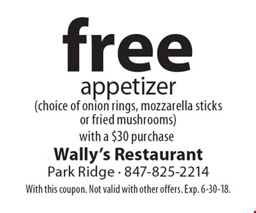 free appetizer (choice of onion rings, mozzarella sticks or fried mushrooms) with a $30 purchase. With this coupon. Not valid with other offers. Exp. 6-30-18.