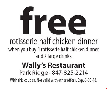 free rotisserie half chicken dinner when you buy 1 rotisserie half chicken dinner and 2 large drinks. With this coupon. Not valid with other offers. Exp. 6-30-18.
