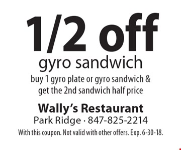 1/2 off gyro sandwich. Buy 1 gyro plate or gyro sandwich & get the 2nd sandwich half price. With this coupon. Not valid with other offers. Exp. 6-30-18.