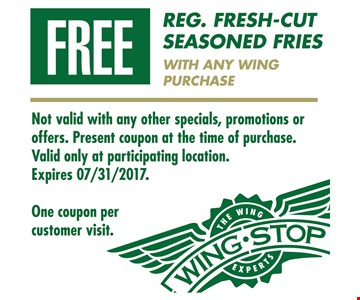 Free reg. fresh-cut seasoned fries with any wing purchase. Not valid with any other specials, promotions or offers. Present coupon at time of purchase. Valid only at participating location. One coupon per customer visit. Expires 7/31/2017.