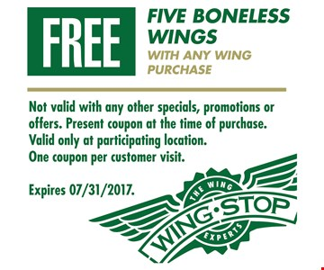 Free five boneless wings with any wing purchase. Not valid with any other specials, promotions or offers. Present coupon at time of purchase. Valid only at participating location. One coupon per customer visit. Expires 7/31/2017.