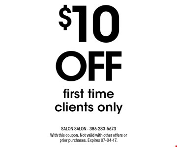$10 off first timeclients only. With this coupon. Not valid with other offers or prior purchases. Expires 07-04-17.