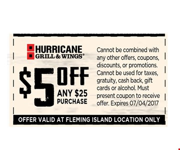 $5 off ANY $25 PURCHASE. Cannot be combined with any other offers, coupons, discounts, or promotions.Cannot be used for taxes, gratuity, cash back, gift cards or alcohol. Must present coupon to receive offer. Expires 07/04/2017. Offer valid at Fleming Island location only.