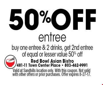 50%off entree buy one entree & 2 drinks, get 2nd entreeof equal or lesser value 50% off. Valid at Sandhills location only. With this coupon. Not valid with other offers or prior purchases. Offer expires 8-27-17.