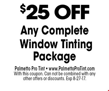 $25 OFFAny Complete Window Tinting Package. Palmetto Pro Tint - www.PalmettoProTint.comWith this coupon. Can not be combined with any other offers or discounts. Exp 8-27-17.