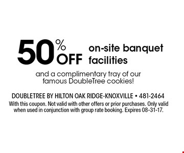 50% OFF on-site banquet facilitiesand a complimentary tray of our famous DoubleTree cookies! . With this coupon. Not valid with other offers or prior purchases. Only valid when used in conjunction with group rate booking. Expires 08-31-17.