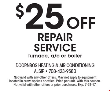 $25 Off repair service furnace, a/c or boiler. Not valid with any other offers. May not apply to equipment located in crawl spaces or attics. Price per unit. With this coupon. Not valid with other offers or prior purchases. Exp. 7-31-17.