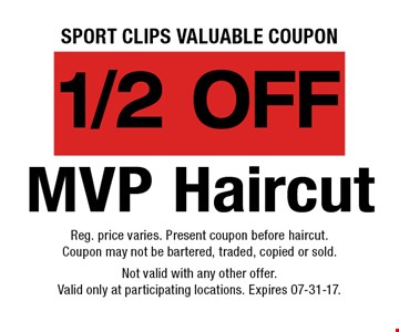 1/2 off MVP Haircut. Reg. price varies. Present coupon before haircut.Coupon may not be bartered, traded, copied or sold.Not valid with any other offer.Valid only at participating locations. Expires 07-31-17.