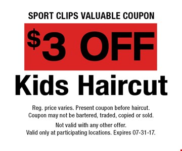 $3 OFF Kids Haircut. Reg. price varies. Present coupon before haircut.Coupon may not be bartered, traded, copied or sold.Not valid with any other offer.Valid only at participating locations. Expires 07-31-17.