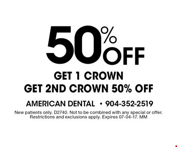 50% Off Get 1 crown get 2nd crown 50% off. New patients only. D2740. Not to be combined with any special or offer. Restrictions and exclusions apply. Expires 07-04-17. MM