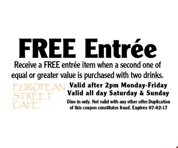 Free Entree Receive a FREE entree item when a second one of equal or greater value is purchased with two drinks.. Dine in only. Not valid with any other offer.Duplication of this coupon constitutes fraud. Expires 07-02-17