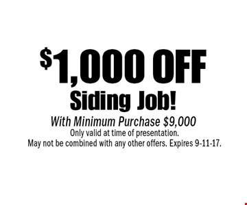 $1,000 off Siding Job! With Minimum Purchase $9,000. Only valid at time of presentation. May not be combined with any other offers. Expires 9-11-17.