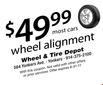 $49.99 wheel alignment most cars. With this coupon. Not valid with other offers or prior services. Offer expires 8-31-17.