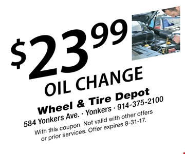 $23.99 Oil Change . With this coupon. Not valid with other offers or prior services. Offer expires 8-31-17.
