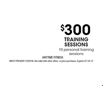 $300 training sessions 10 personal training sessions. MUST PRESENT COUPON. Not valid with other offersor prior purchases. Expires 07-04-17.