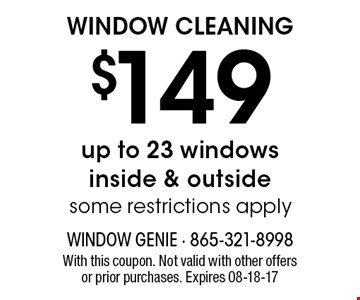 $149 WINDOW CLEANING. With this coupon. Not valid with other offers or prior purchases. Expires 08-18-17