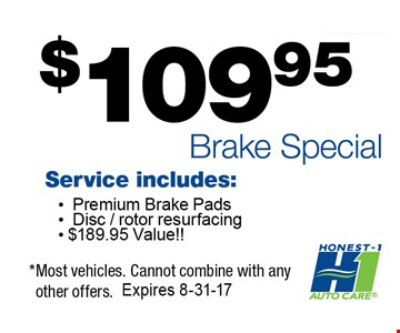 $99 Brake SpecialService Includes: Premium brake pads, Disc/rotor resurfacing. *most vehicles. Cannot combine with any other offers. Expires 8-31-17.