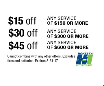 $15 off ANY SERVICEOF $150 OR MORE. Cannot combine with any other offers. Excludes tires and batteries. Expires 8-31-17.