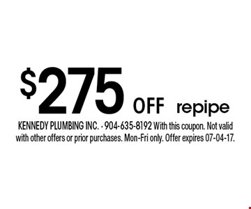 $275 oFF repipe. kennedy plumbing inc. - 904-635-8192 With this coupon. Not valid with other offers or prior purchases. Mon-Fri only. Offer expires 07-04-17.