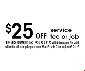 $25 oFF service fee or job. kennedy plumbing inc. - 904-635-8192 With this coupon. Not valid with other offers or prior purchases. Mon-Fri only. Offer expires 07-04-17.