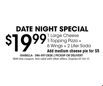 $19.99 1 Large Cheese 1-Topping Pizza +6 Wings + 2 Liter Soda Add medium cheese pie for $5. With this coupon. Not valid with other offers. Expires 07-04-17.