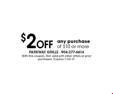 $2 Off any purchase of $10 or more. With this coupon. Not valid with other offers or prior purchases. Expires 7-04-17.